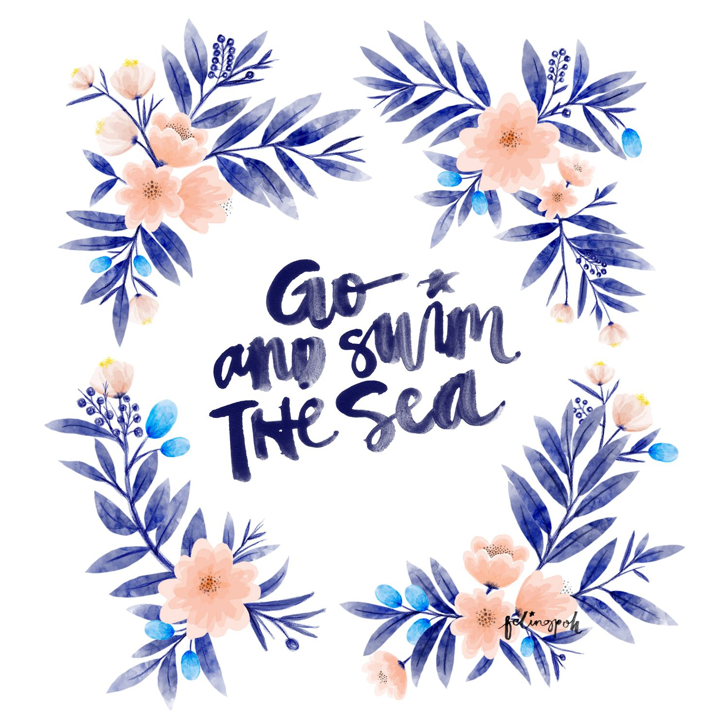 Go and swim the sea Calligraphy & Flowers Wreath quotes