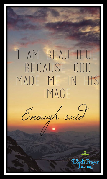 I am beautiful because god made me in his image.