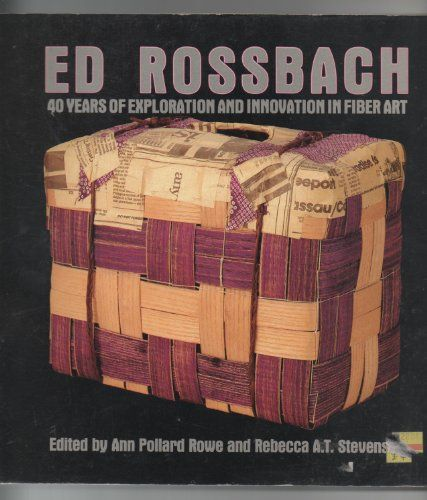 Ed Rossbach: 40 Years of Exploration and Innovation in Fiber Art de Ann Pollard Rowe http://www.amazon.ca/dp/0937274526/ref=cm_sw_r_pi_dp_La7cub0HJ2AT1