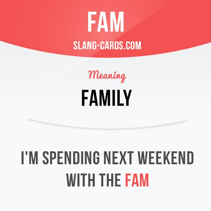 Fam Means Family Example Im Spending Next Weekend With The Fam