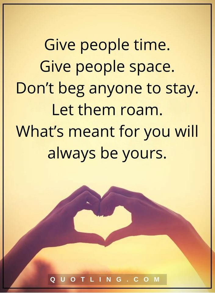 Life Lessons Give People Time Give People Space Don T Beg Anyone To Stay Let Them Roam What S Meant For You Wi Life Lesson Quotes Lesson Quotes Wise Quotes