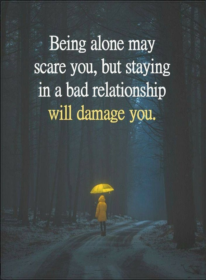 Quotes Being alone may scare you, but staying in a bad relationship will damage - Quotes