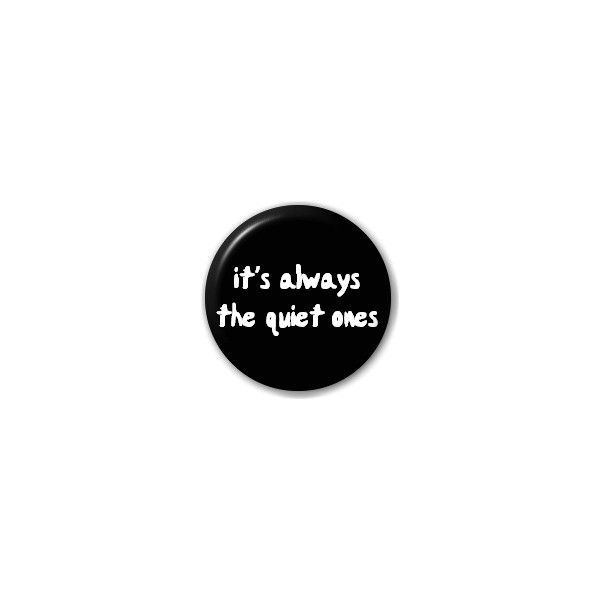 It/'S Always The Quiet Ones Pin Button Badge