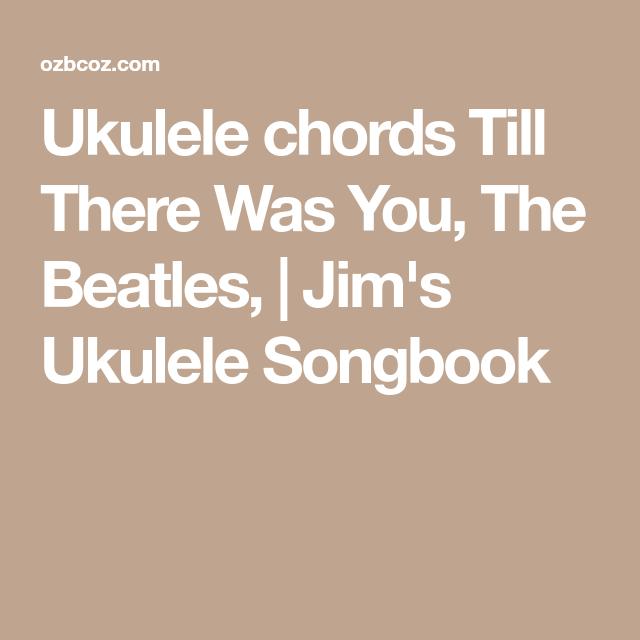 Ukulele chords Till There Was You, The Beatles, | Jim's Ukulele Songbook