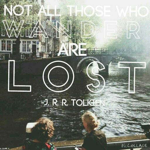 """""""Not all those who wander are lost."""" -J. R. R. Tolkien xx"""