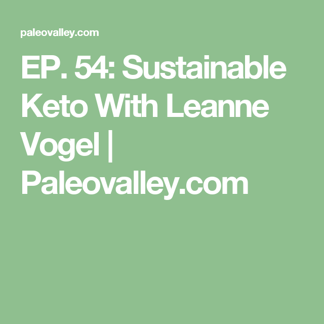 EP. 54: Sustainable Keto With Leanne Vogel | Paleovalley.com