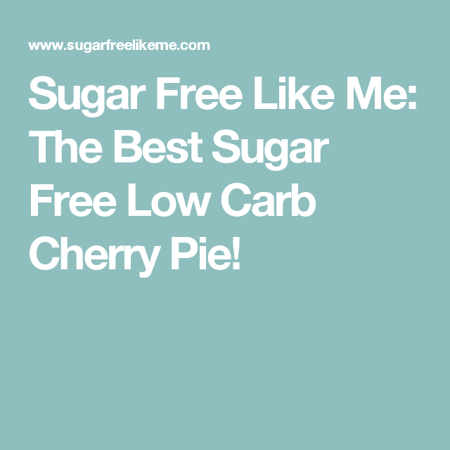 Sugar Free Like Me: The Best Sugar Free Low Carb Cherry Pie!