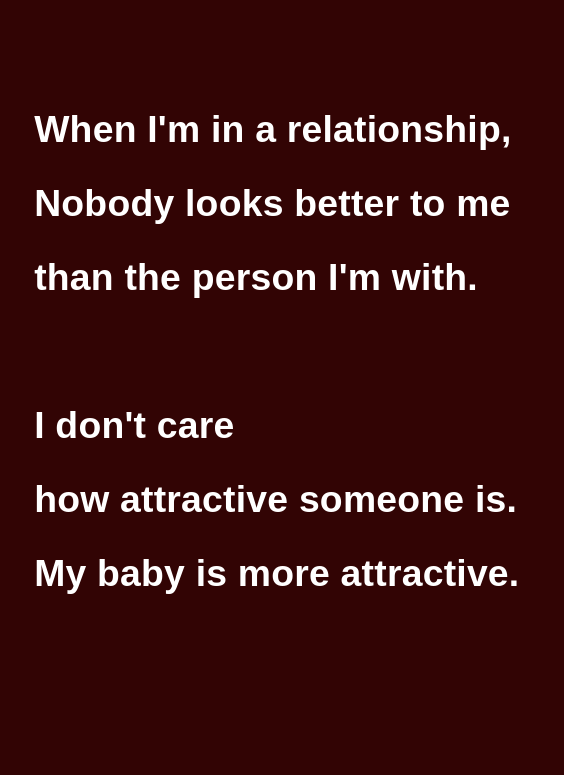 When I M With My Baby : Relationship,, Nobody, Looks, Better, Person, With., Don't, Attractive…, Relationship, Quotes,, Blogs