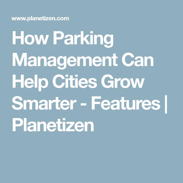 How Parking Management Can Help Cities Grow Smarter Management Smart City