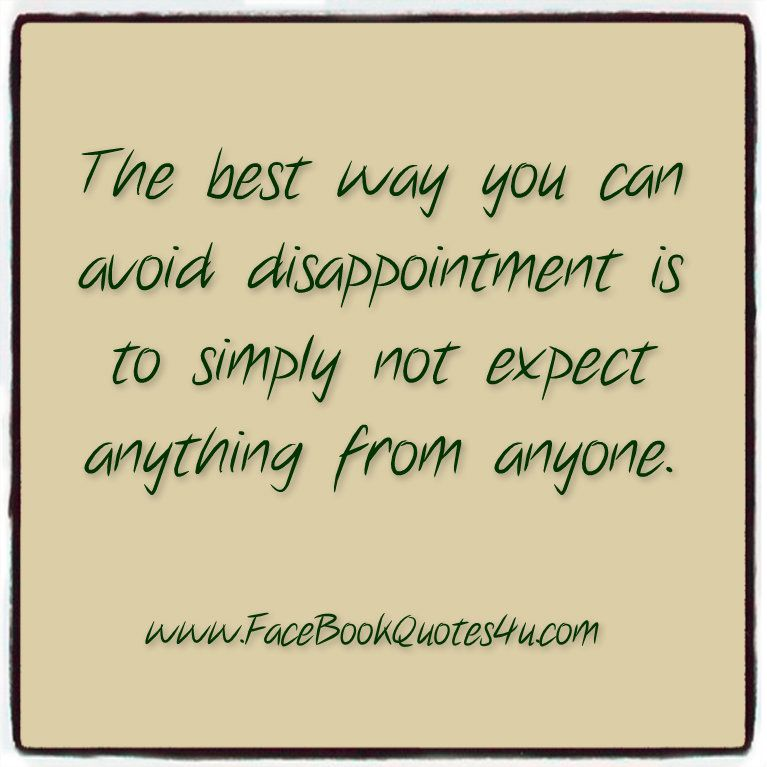 Disappointment Quotes And Sayings Disappointment Quotes For Someone About Family Disappointment Quotes Super Quotes Quotes Inspirational Positive