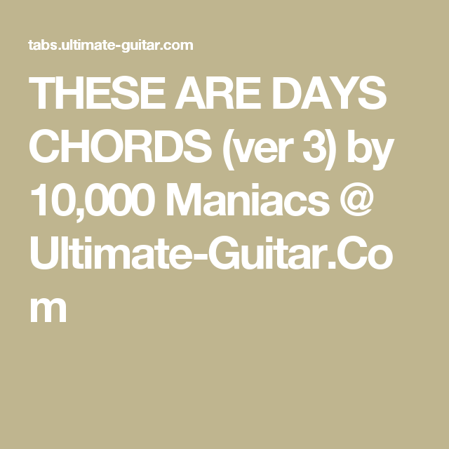 THESE ARE DAYS CHORDS (ver 3) by 10,000 Maniacs @ Ultimate-Guitar ...