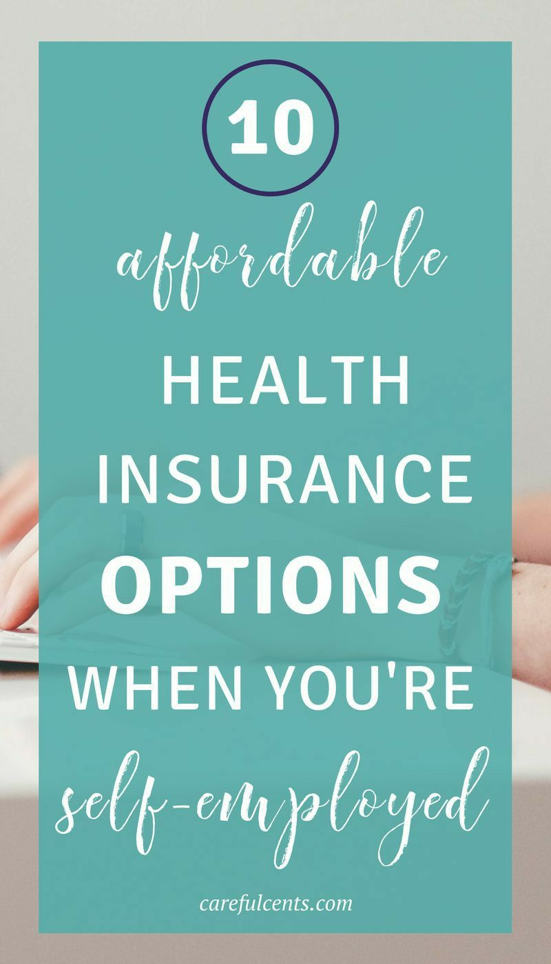10 Affordable Health Insurance Options When You Re Self Employed Health Insurance Options Affordable Health