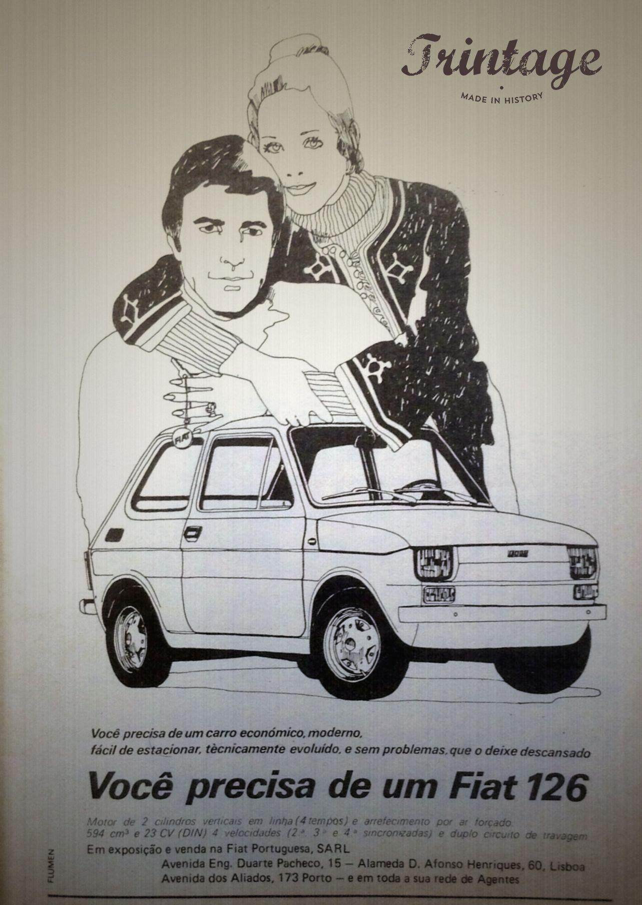 Você precisa de um carro económico, moderno, fácil de estacionar, tecnicamente evoluído e sem problemas, que o deixe descansado…. Você precisa de um Fiat 126. Tele-Semana, nº38, 1973.