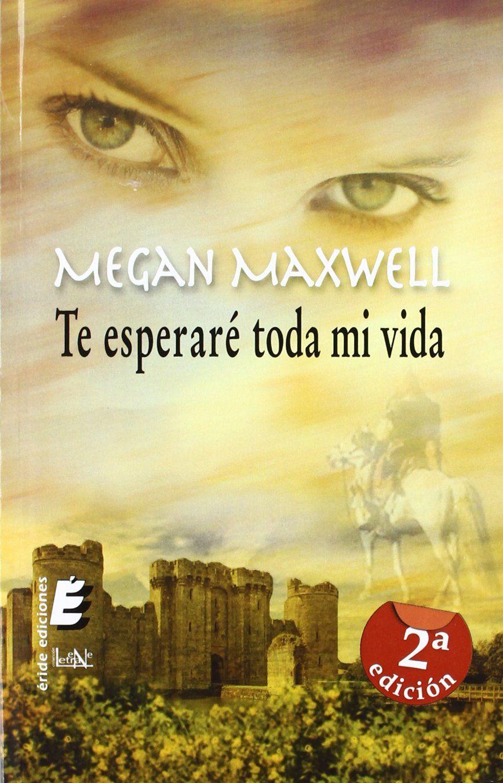 1ofebrero Te Esperaré Toda Mi Vida Megan Maxwell Megan Maxwell Libros Los Mejores Libros Romanticos Libros De Lectura