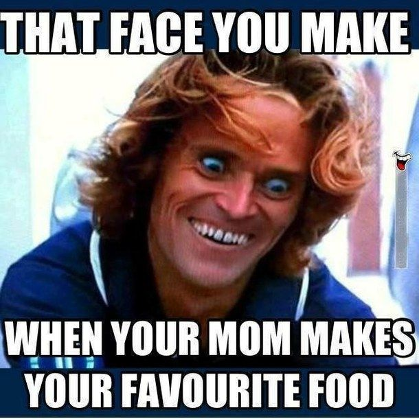 Face you make when mom makes your favorite food funny memes food ...