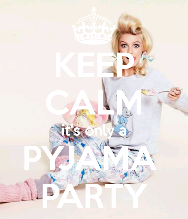 KEEP CALM it's only a PYJAMA  PARTY