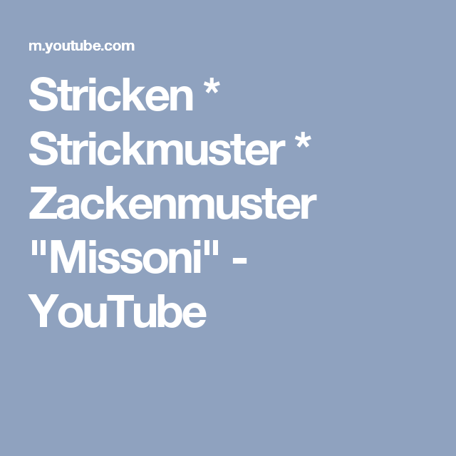 Stricken Strickmuster Zackenmuster Missoni Youtube