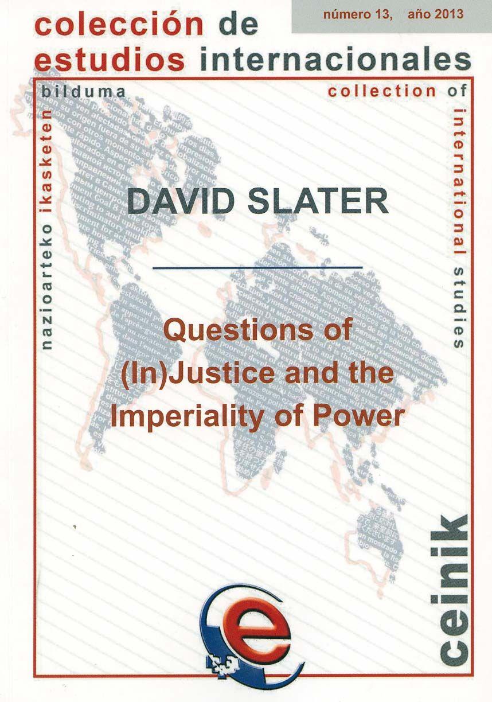 Questions of (in)justice and the imperiality of power / David Slater. - Bilbao : Servicio Editorial de la Universidad del País Vasco = Euskal Herriko Unibertsitateko Argitalpen Zerbitzua, D.L. 2013