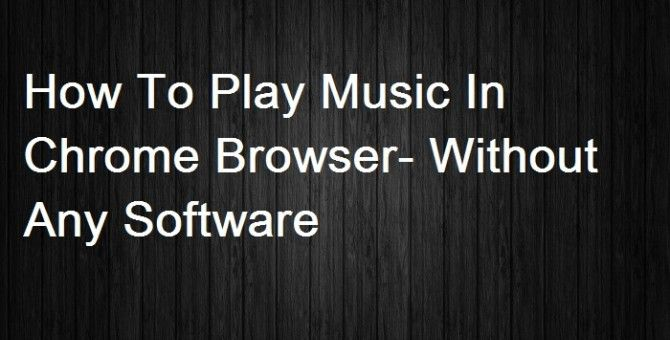 How To Play Music In Chrome Browser- Without Any Software