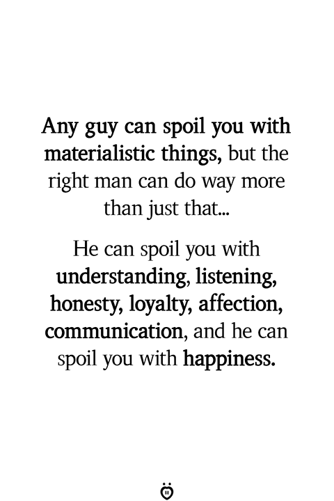 Any Guy Can Spoil You With Materialistic Things, But The Right Man Can Do Way More Than Just That