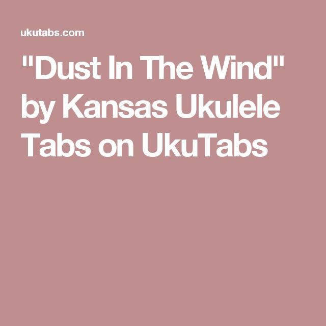 Dust In The Wind By Kansas Ukulele Tabs On Ukutabs Ukulele