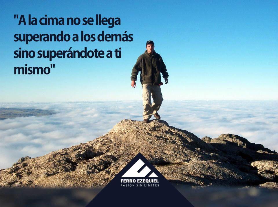 A la cima no se llega superando a los demás sino suprándote a ti mismo - Ferro Ezequiel - Pasión sin límites.