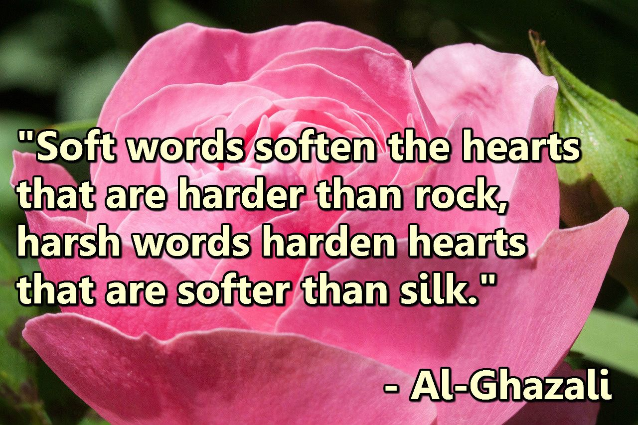 Soft words soften the hearts that are harder than rock