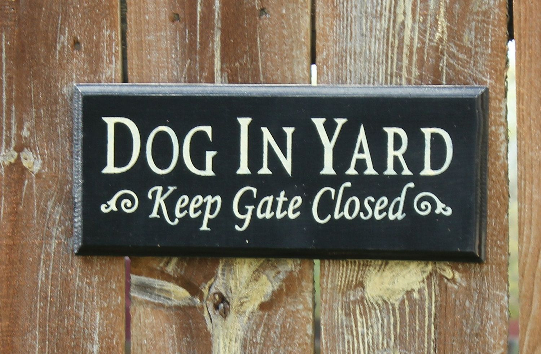 dog in yard - keep gate closed sign/dog sign/gate sign/pet sign