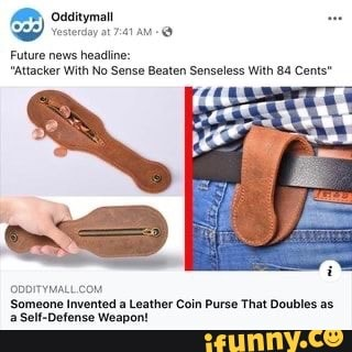 Odditymal Yesterday At Am Future News Headline Attacker With No Sense Beaten Senseless With 84 Cents Someone Invented A Leather Coin Purse That Doubles A Inventions Tumblr Funny Leather Coin Purse