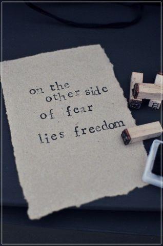 sull'altro lato della paura c'è la libertà