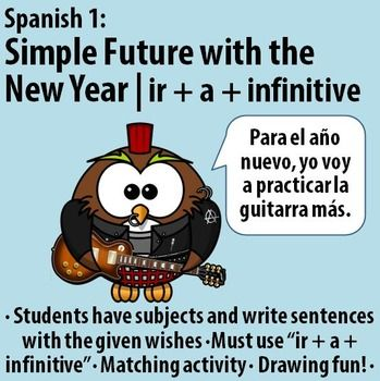 $ Spanish 1 - The New Year & the Simple Future - ir + a + infinitive. Students complete 3 different activities that practice forming and using the simple future while talking about goals for next year.