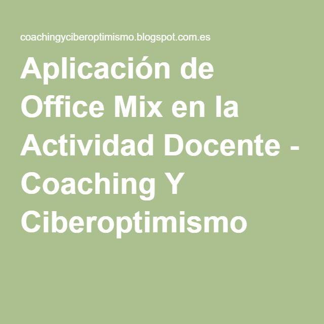 Aplicación de Office Mix en la Actividad Docente - Coaching Y Ciberoptimismo