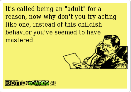 Funny E Cards For Adults Free Funny Ecards Greeting Cards Childish Behavior Ecards Funny Funny Quotes