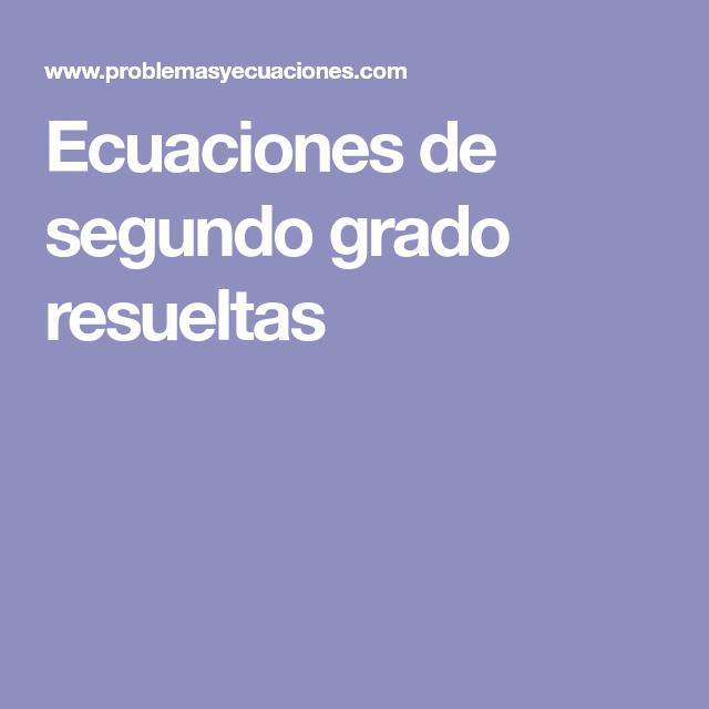 Ecuaciones De Segundo Grado Resueltas Segundo Grado Ecuaciones Grado