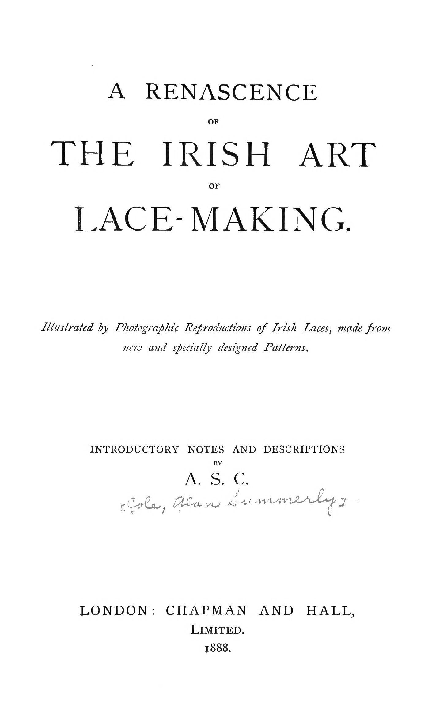 A renascence of the Irish art of lace-making. Illustrated by photographic reproductions of Irish laces, made from new and specially designed patterns