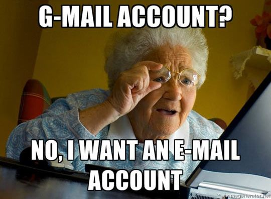 0b2a5ebe47cab1a67349a141d6da8c96 my grandma wanted an email account, not a g mail account memes