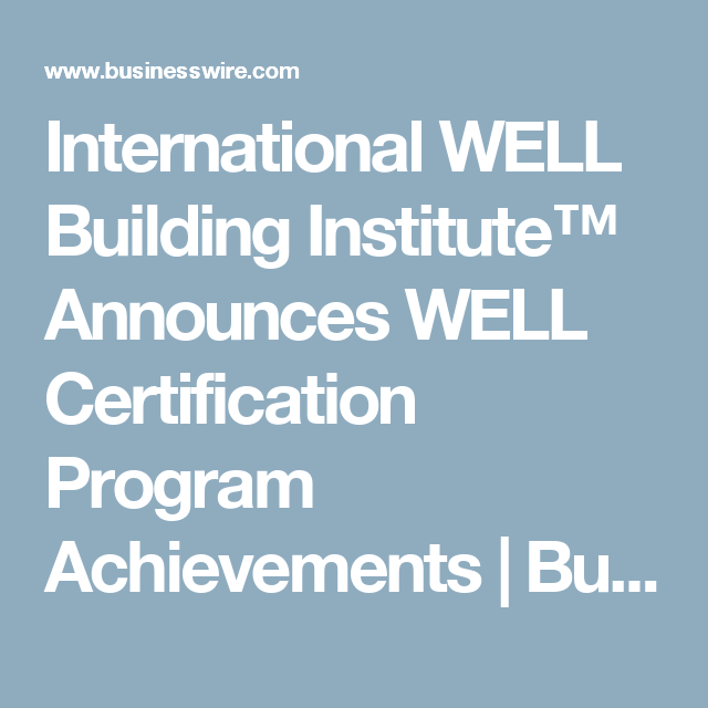 International WELL Building Institute™ Announces WELL Certification ...