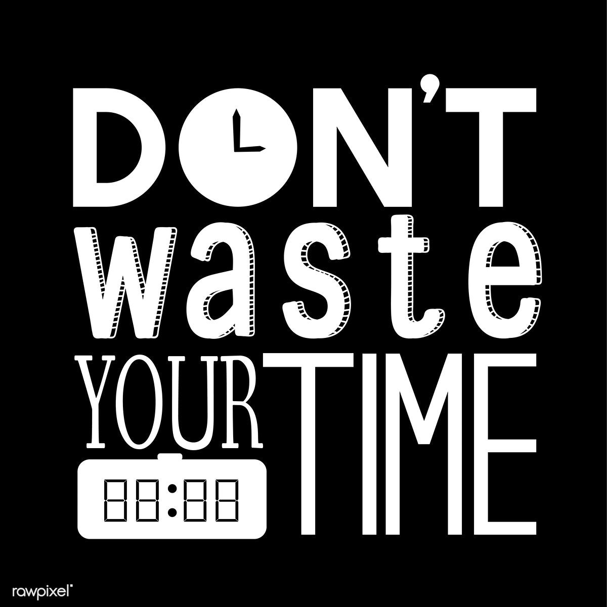 Download Premium Illustration Of Don T Waste Your Time Typography Typography Design Design Quotes Typography