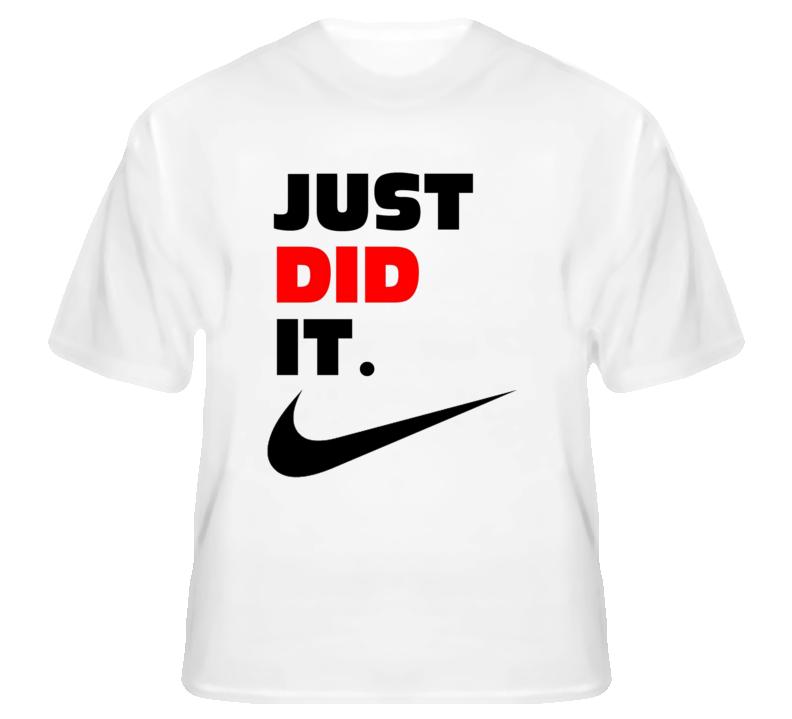c5ad7820c Nike Slogan Shirts | Just Did It Funny Saying Nike Slogan Spoof Witty Humor  Parody T Shirt