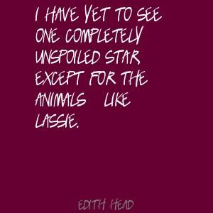 Edith Head Quotes | have yet to see one completely unspoiled star, Quote by Edith Head