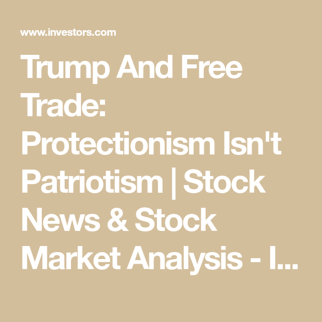 Trump And Free Trade Protectionism IsnT Patriotism  Stock News