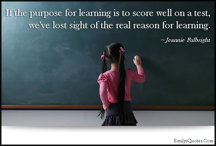 Attractive If The Purpose For Learning Is To Score Well On A Test, Weu0027ve Lost Sight Of  The Real Reason For Learning