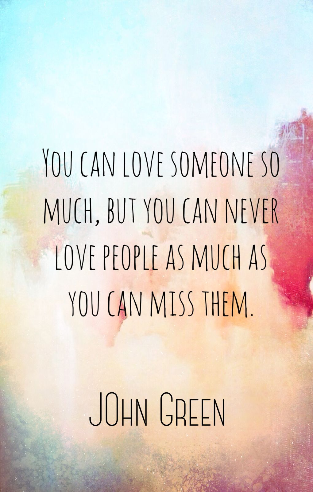You Can Love Someone So Much But You Can Never John Green Quotes Green Quotes Quotes