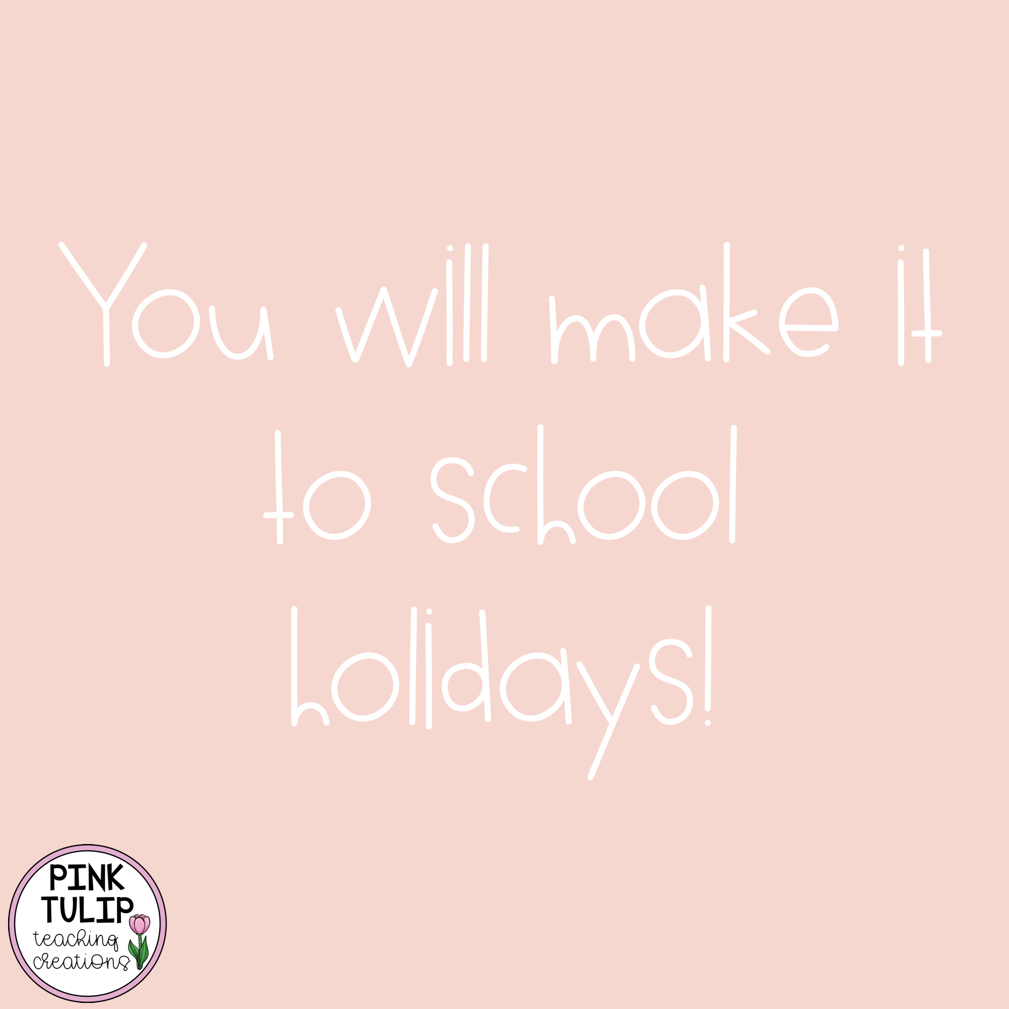 You Will Make It To School Holidays Quote