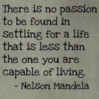 There is no passion to be found in settling...