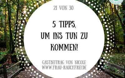 5 Tipps, wie Du ins TUN kommst!