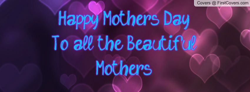 Happy Mother's Day To all the Beautiful Mother's! Happy