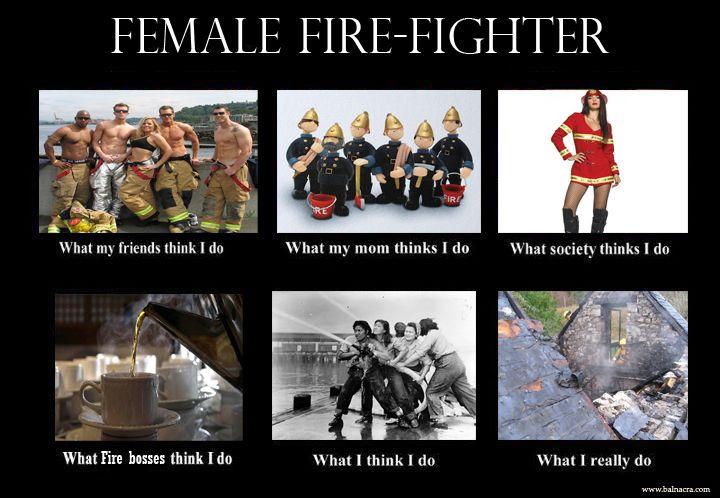 What I Think I Do Meme Artist Female Firefighter Firefighter Humor Firefighter Memes Firefighter