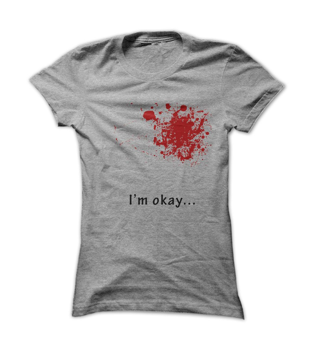 Youre tough and you know it, now let the rest of the world know it too every time you sport the Im Okay… bloody shirt. Designer: BestSellerTee Price: 19$