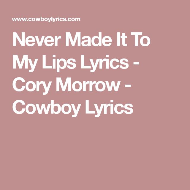 Never Made It To My Lips Lyrics Cory Morrow Cowboy Lyrics I